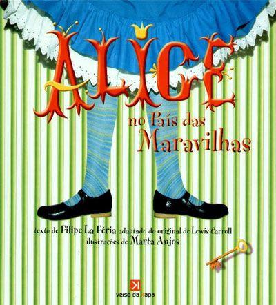 Alice no País das Maravilhas, adaptación de Filipe La Féria, IL. de Marta Anjos. Fotografía Luisa Gomes. Lisboa: Verso da Kapa, 2006.