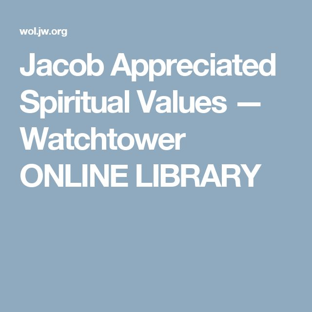 Jacob Appreciated Spiritual Values — Watchtower ONLINE LIBRARY