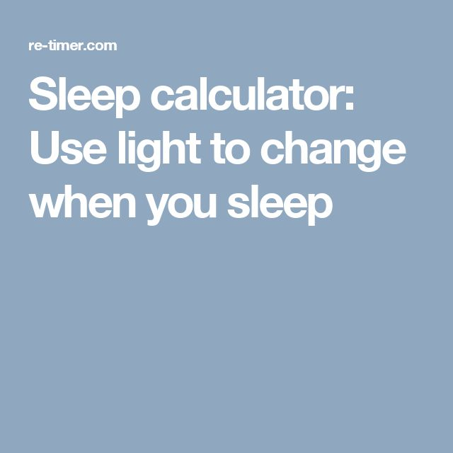 Sleep calculator: Use light to change when you sleep