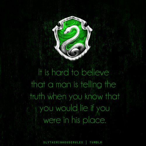 Slytherin House Rules | Tumblr Good thing I'm better than that man. Besides the truth works out so much better than a lie. You can't escape it.