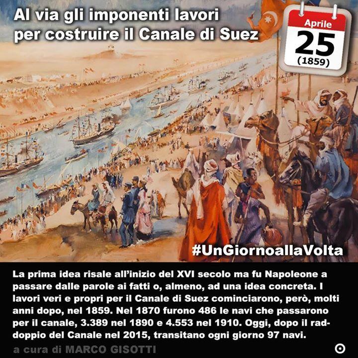 25 aprile 1859: cominciano i lavori per il Canale di Suez Immaginate un modo per arrivare in nave dalle Indie in Europa senza dover circumnavigare lintero continente africano. Problema non da poco se addirittura Erodoto racconta che nel 600 a.C. il faraone Nekao II aveva pensato di scavare un canale che congiungesse il Mediterraneo con il Mar Rosso. Un canale non diretto però quanto una strada dal Mar Rosso verso il braccio più orientale del Nilo. È ignoto quando fu inaugurato ma certo era…