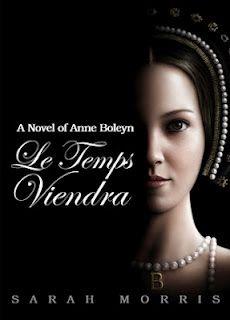 Le Temps Viendra: A Novel of Anne Boleyn by Sarah Morris.