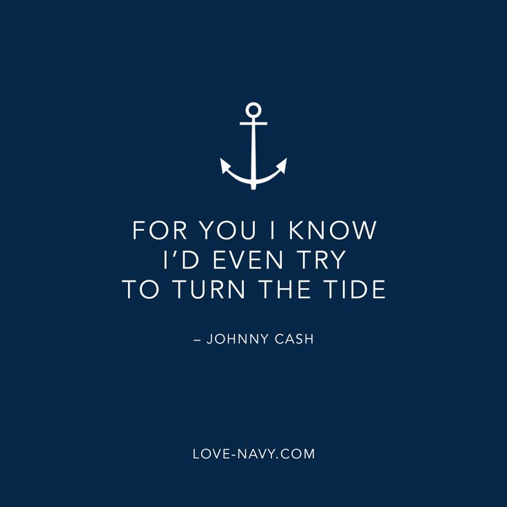 For you I know I'd even try to turn the tide – Johnny Cash  LOVE-NAVY.COM