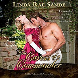 """Another must-listen from my #AudibleApp: """"The Caress of a Commander: The Brothers of the Aristocracy, Book 2"""" by Linda Rae Sande, narrated by Michael Troughton."""