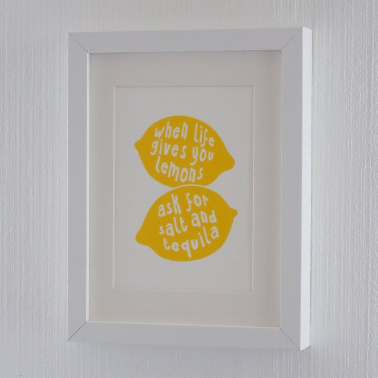 "Kitchen Art Print Lemon Screen Print ""When life gives you lemons, ask for salt and tequila"", 18x24 cm, fits IKEA RIBBA frame 8x10. $12.00, via Etsy."