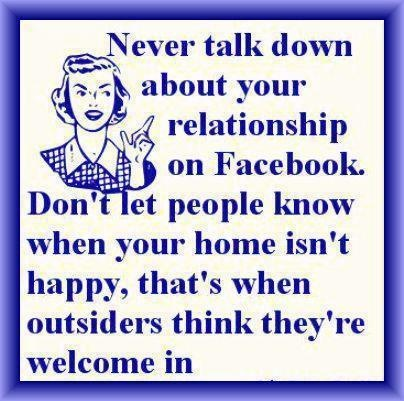Never talk down about your relationship on facebook. Don't let them hear you!