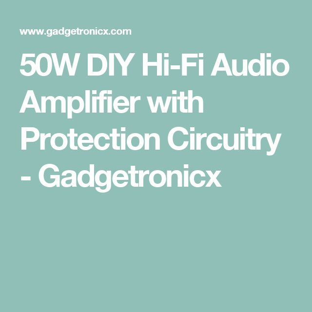 50W DIY Hi-Fi Audio Amplifier with Protection Circuitry - Gadgetronicx