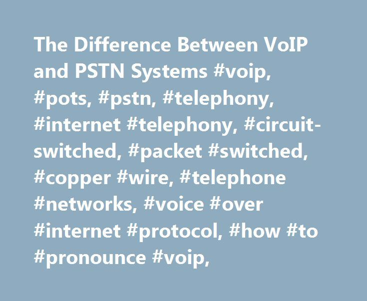 The Difference Between VoIP and PSTN Systems #voip, #pots, #pstn, #telephony, #internet #telephony, #circuit-switched, #packet #switched, #copper #wire, #telephone #networks, #voice #over #internet #protocol, #how #to #pronounce #voip, http://jamaica.remmont.com/the-difference-between-voip-and-pstn-systems-voip-pots-pstn-telephony-internet-telephony-circuit-switched-packet-switched-copper-wire-telephone-networks-voice-over-internet-p/  # The Difference Between VoIP and PSTN Systems Related…