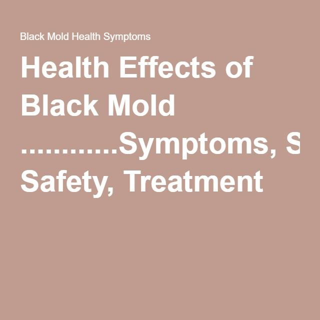 Health Effects of Black Mold ............Symptoms, Safety, Treatment