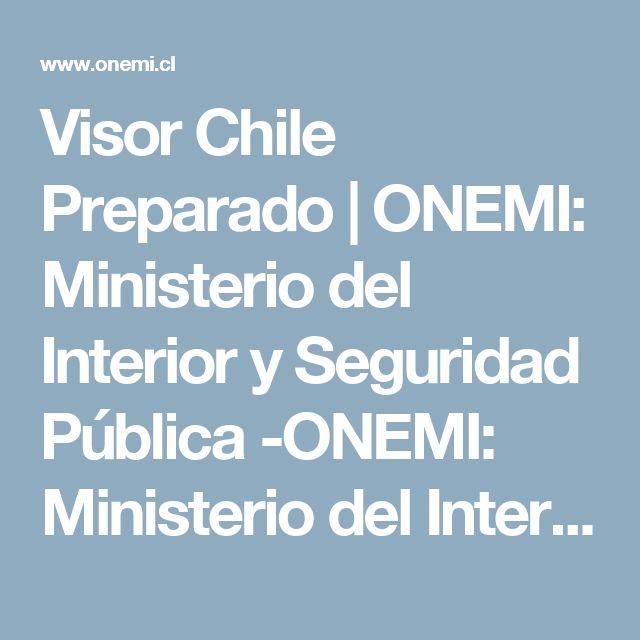Visor Chile Preparado | ONEMI: Ministerio del Interior y Seguridad Pública -ONEMI: Ministerio del Interior y Seguridad Pública -