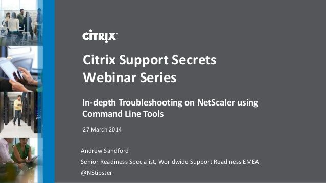 In-depth Troubleshooting on NetScaler using Command Line Tools by David McGeough via slideshare