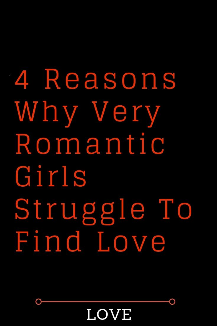 4 Reasons Why Very Romantic Girls Struggle To Find Love The Thought Catalogs Whatislove Lo Quotes About Love And Relationships Relationship Girl Struggles