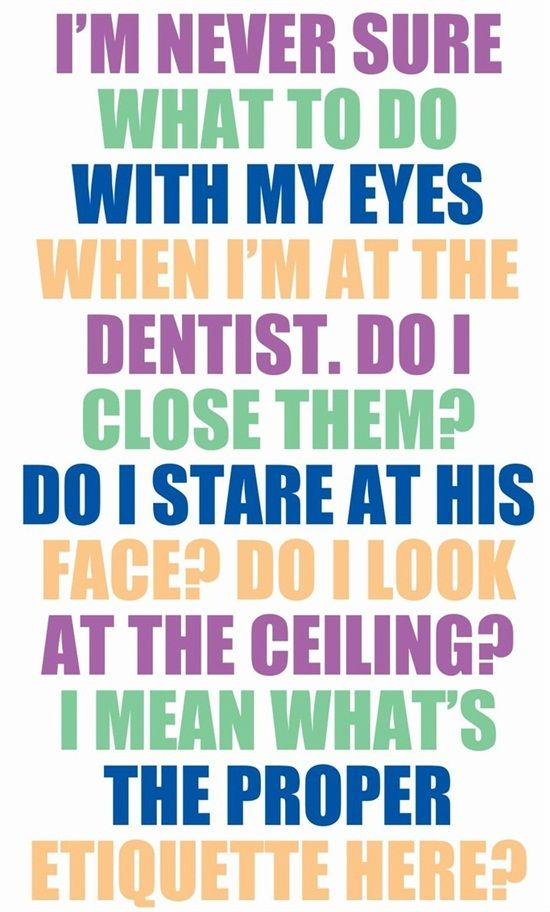I'm never sure what to do with my eyes when I'm at the dentist. Do I close them? Do I stare at his face? Do I look at the ceiling? I mean what's the proper etiquette here? #Dentaltown #DentallyIncorrect