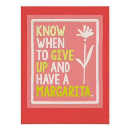 Know When To Give Up Have A Margarita Funny Quote Poster - click/tap to personalize and buy