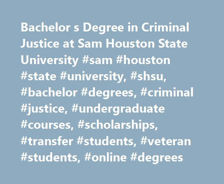 Bachelor s Degree in Criminal Justice at Sam Houston State University #sam #houston #state #university, #shsu, #bachelor #degrees, #criminal #justice, #undergraduate #courses, #scholarships, #transfer #students, #veteran #students, #online #degrees http://louisiana.remmont.com/bachelor-s-degree-in-criminal-justice-at-sam-houston-state-university-sam-houston-state-university-shsu-bachelor-degrees-criminal-justice-undergraduate-courses-scholarships-transfer/  # Bachelor's Degrees in Criminal…