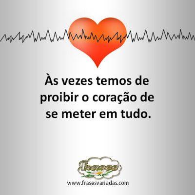 FRASES: Às vezes temos de  proibir o coração de  se meter ...