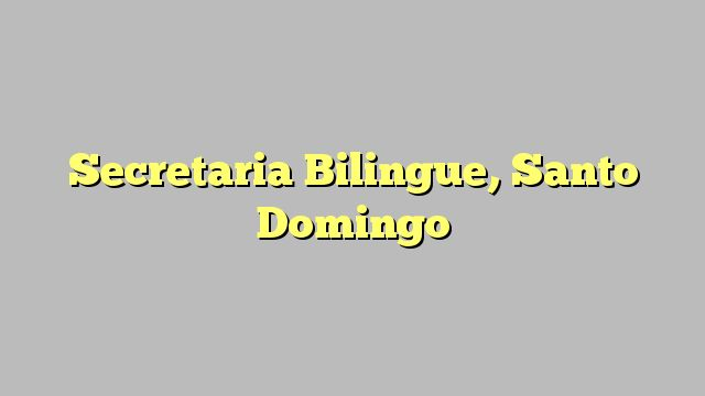 Secretaria Bilingue, Santo Domingo