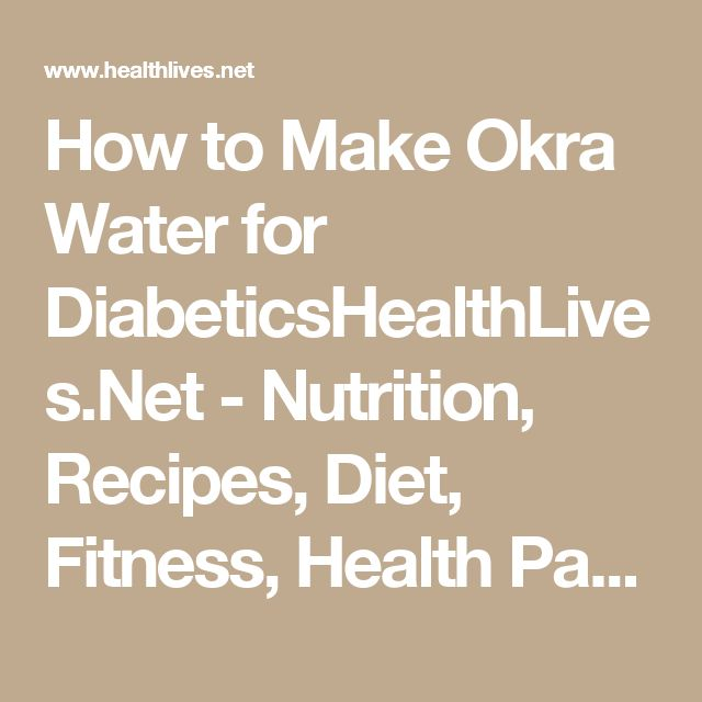 How to Make Okra Water for DiabeticsHealthLives.Net - Nutrition, Recipes, Diet, Fitness, Health  Page 5
