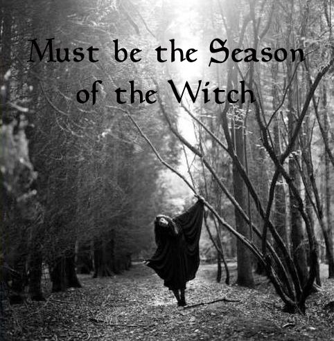 Must be the season of the witch
