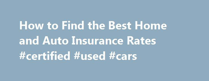 How to Find the Best Home and Auto Insurance Rates #certified #used #cars http://autos.remmont.com/how-to-find-the-best-home-and-auto-insurance-rates-certified-used-cars/  #best auto insurance rates # How to Find the Best Home and Auto Insurance Rates Question Thank you, Steve Answers First, thank you for asking your question. I think this... Read more >The post How to Find the Best Home and Auto Insurance Rates #certified #used #cars appeared first on Auto.