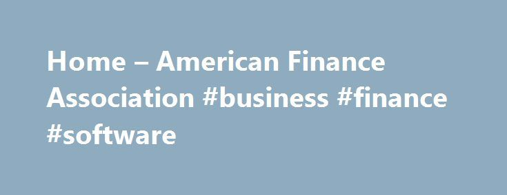 Home – American Finance Association #business #finance #software http://finance.remmont.com/home-american-finance-association-business-finance-software/  #american finance # Welcome to the homepage of The American Finance Association (AFA): the premier academic organization devoted to the study and promotion of knowledge about financial economics. News The AFA 2017 Annual Meeting will be held January 6-8, 2017 (Friday, Saturday Sunday) in Chicago, Illinois. AFA sessions will take place at…