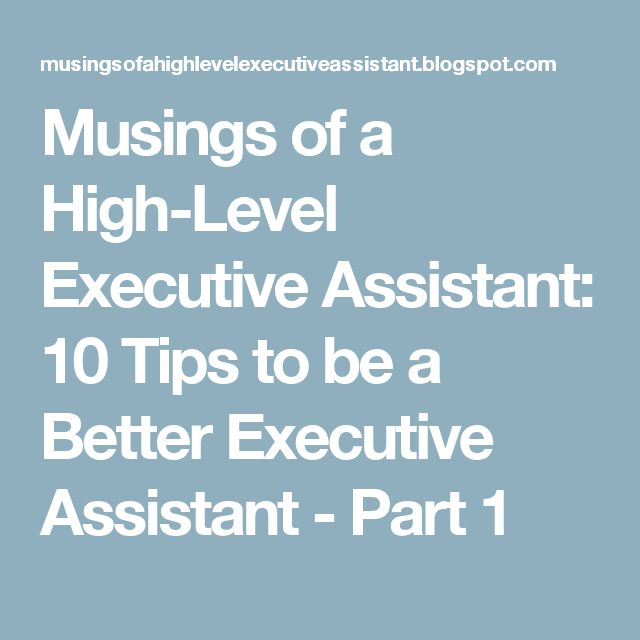 Musings of a High-Level Executive Assistant: 10 Tips to be a Better Executive Assistant - Part 1