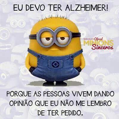 eu devo ter alzheimer! porque as pessoas vivem dando opinião que eu não me lembro de ter pedido.