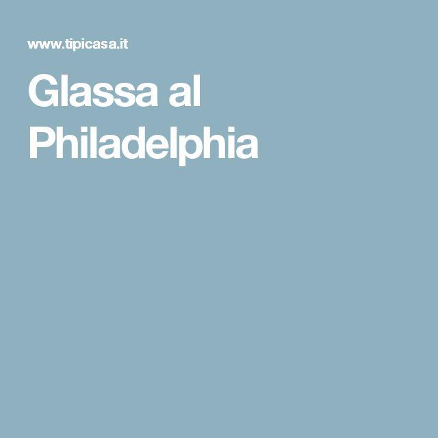 Glassa al Philadelphia