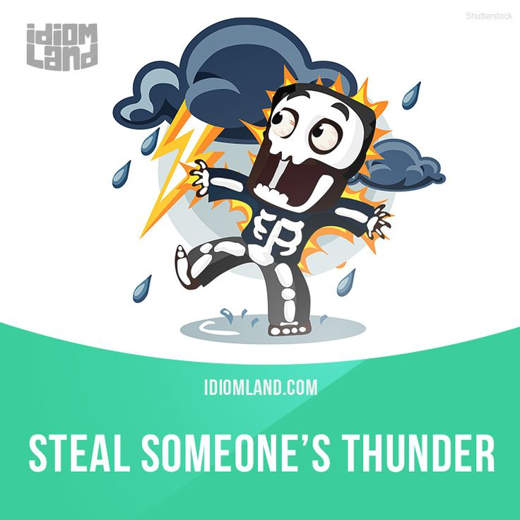 """""""Steal someone's thunder"""" means """"to take credit for something that someone else did"""".  Example: My partner stole my thunder when he told the professor that he did all the work on the presentation.  Origin: For centuries, theatre productions tried to..."""