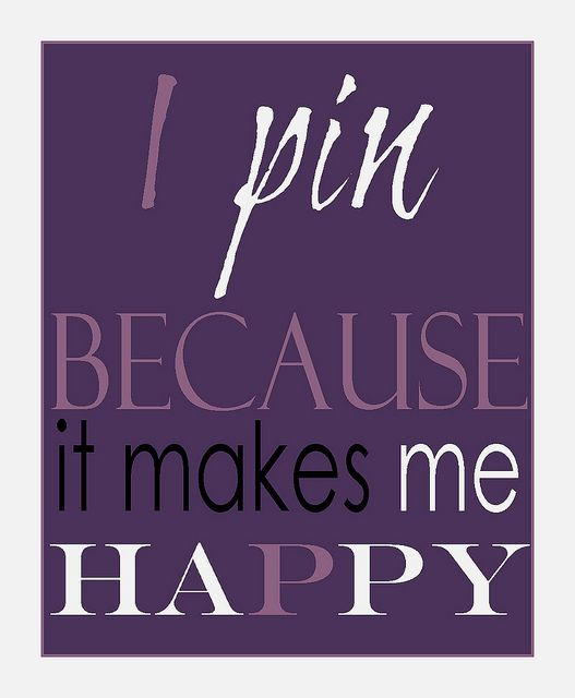 I pin because it makes me happy!