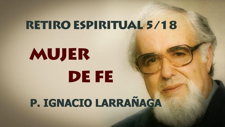 Mujer de Fe. El Padre Ignacio Larrañaga nos lleva con este Retiro Espiritual, a un encuentro con Dios y con nosotros mismos, a experimentar personalmente la ...