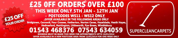 £25 Off Carpet cleaning & Upholstery cleaning on orders over £100 THIS WEEK ONLY 5TH JAN – 12TH JAN Postcodes WS11 – WS12 only OFFER AVAILABLE IN THE FOLLOWING AREAS ONLY.  Bridgtown, Cannock, Four Crosses, Hatherton, Norton Canes, Hazelslade, Heath Hayes, Hednesford,Huntington, Littleworth, Pye Green, Wimblebury Offer can be used on all of our cleaning services including Carpet cleaning, Rug cleaning, Mattress cleaning, Upholstery cleaning. http://www.supercleancarpets.co.uk/