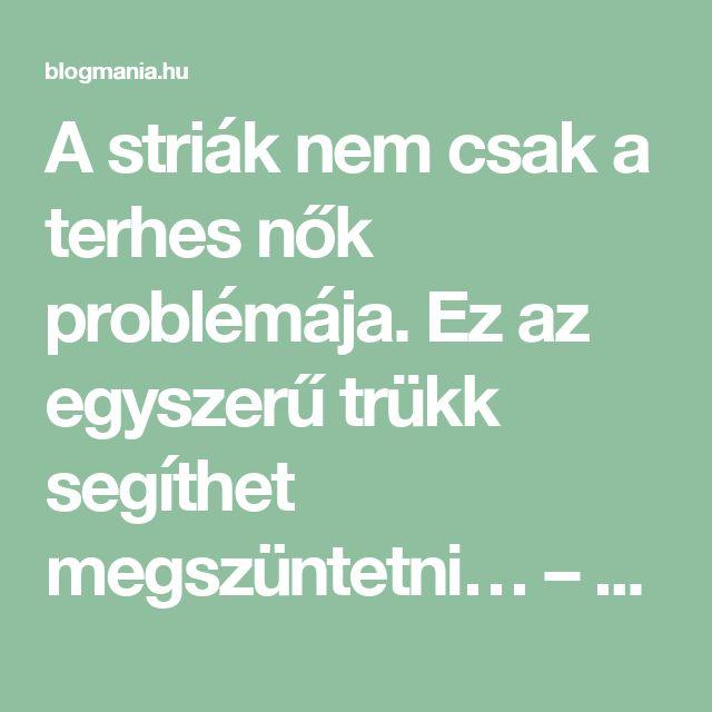 A striák nem csak a terhes nők problémája. Ez az egyszerű trükk segíthet megszüntetni… – blogmania.hu