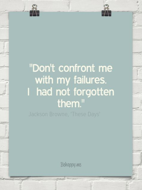 """don't confront me with my failures. i had not forgotten them."" by Jackson Browne, 'These Days' #63680 - Behappy.me"