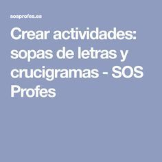 Crear actividades: sopas de letras y crucigramas - SOS Profes