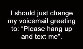 This is so me...  I have actually said this to people..  #truestoryTexts, Laugh, Quotes, Voicemail, Funny, Truths, So True, Messages, True Stories