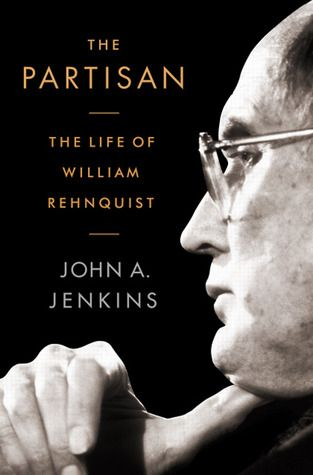 The Partisan: The Life of William Rehnquist