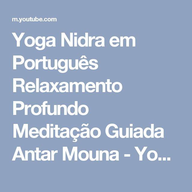 Yoga Nidra em Português Relaxamento Profundo Meditação Guiada Antar Mouna - YouTube