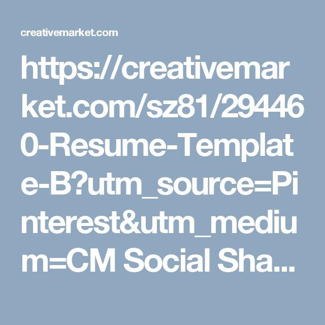 https://creativemarket.com/sz81/294460-Resume-Template-B?utm_source=Pinterest&utm_medium=CM Social Share&utm_campaign=Product Social Share&utm_content=Resume Template B ~ Resume Templates on Creative Market