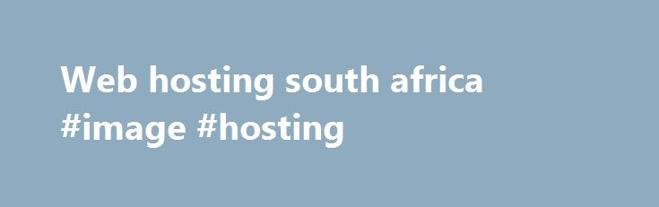 Web hosting south africa #image #hosting http://vds.remmont.com/web-hosting-south-africa-image-hosting/  #web hosting south africa # It all starts with a domain name On the Limited Plan you get access to 12 widget points. Each widget has a certain amount of points linked to it. You will be able to add widgets to your website up the amount of available points. For example: You could add […]