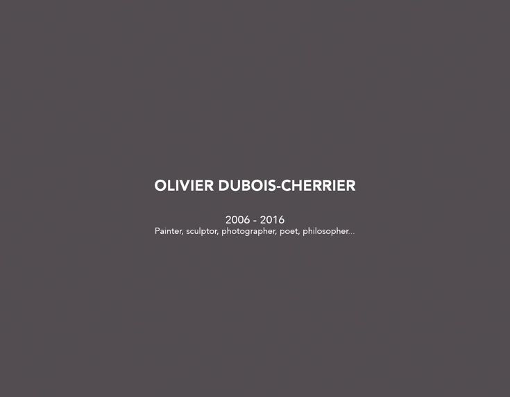 Monography (2006 - 2016) Olivier Dubois-Cherrier  I believe most of human beings escape the awareness of their own finiteness by keeping busy, working, building, consuming, distracting. Since the death of God it has become more challenging to give sense to our life proved by science to be absurd and infinitesimal. By using the natural elements found in my close environment as medium in my practice of art and by questioning the evolution of humankind I consider each piece I create as an open…