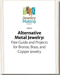 Alternative Metal Jewelry: Free Guide and Projects for Bronze, Brass, and Copper Jewelry