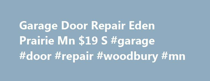 Garage Door Repair Eden Prairie Mn $19 S #garage #door #repair #woodbury #mn http://st-loius.remmont.com/garage-door-repair-eden-prairie-mn-19-s-garage-door-repair-woodbury-mn/  # Garage Door Repair Eden Prairie Mn Garage Door Repair Eden Prairie Mn Everybody is searching for that uncommon Door, which can mix in well with whatever remains of their home. It is one of the important reasons that individuals find uniquely designed doors. If you are searching for an organization, which can…