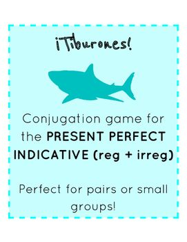 Spanish 3 Present Perfect Indicative / El Presente del Perfecto Tiburones gameAligns with any PRESENTE DEL PERFECTO tense unit, including Exprsate 3 chapter 4**This set includes regular and irregular verbs in this tense**This is a fun game that gets EVERY student engaged at the same time, for the whole lesson! 28 game slips ensure that the game will work in any size small group, from 2-5 students.The goal is to quickly and efficiently conjugate verbs in the present perfect indicative tense…