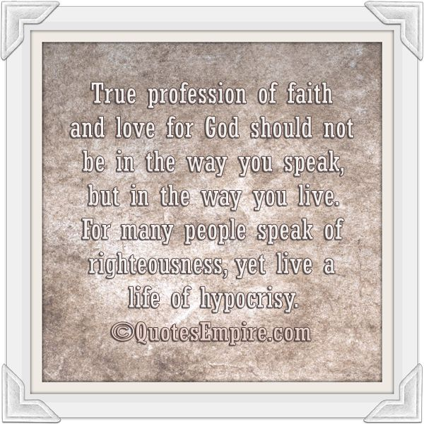 True profession of faith and love for God should not be in the way you speak, but in the way you live. For many people speak of righteousnes...