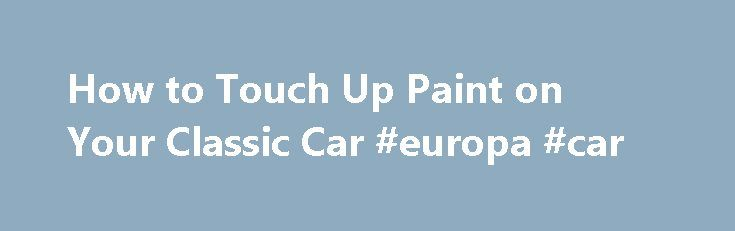 How to Touch Up Paint on Your Classic Car #europa #car http://cars.nef2.com/how-to-touch-up-paint-on-your-classic-car-europa-car/  #touch up car paint # How to Touch Up Paint on Your Classic Car By John Gunnell Applying touch-up paint to a car is easy. Applying touch-up paint and working it into the old finish so it looks like no touch-up has been done is truly an art. Touch-up paint is designed to fill the nicks and chips that are left when the paint on a car suffers what you might call…