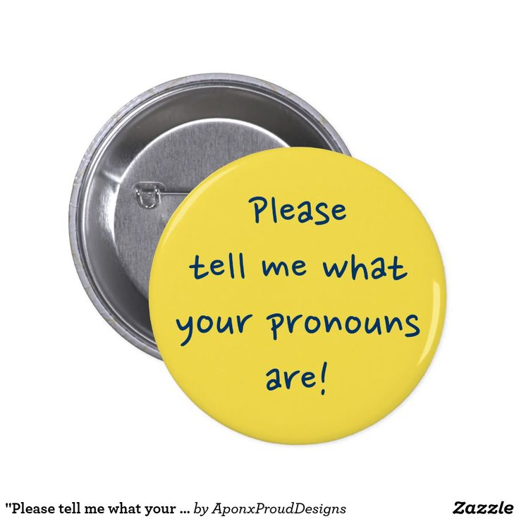 """Please tell me what your pronouns are!"""
