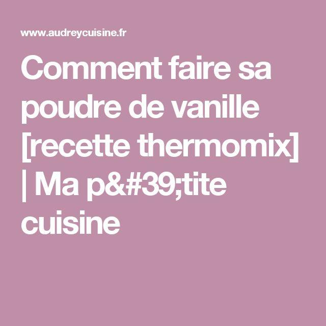 Comment faire sa poudre de vanille [recette thermomix] | Ma p'tite cuisine