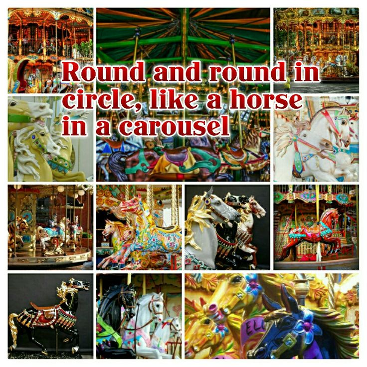 Round and round in circle, like a horse in a carousel