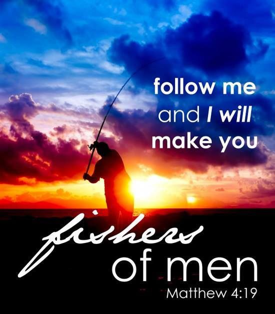"""Then He said to them, """"Follow Me, and I will make you fishers of men."""" [Matthew 4:19]"""